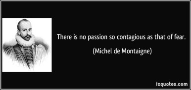 quote-there-is-no-passion-so-contagious-as-that-of-fear-michel-de-montaigne-1294858575866363140532045.jpg